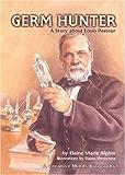 Germ Hunter: A Story about Louis Pasteur (Creative Minds Biography) (Creative Minds Biography (Paperback))