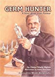 img - for Germ Hunter: A Story about Louis Pasteur (Creative Minds Biography) book / textbook / text book
