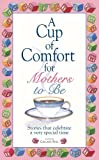 A Cup of Comfort for Mothers to Be, Colleen Sell, 1593375743