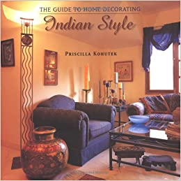The Guide To Home Decorating Indian Style Priscilla Kohutek 9781890206215 Amazon Com Books