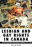 Lesbian and Gay Rights in Canada : Social Movements and Equality-Seeking, 1971-1995, Smith, Miriam, 0802081975