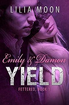 YIELD - Emily & Damon (Fettered Book 1) by [Moon, Lilia]