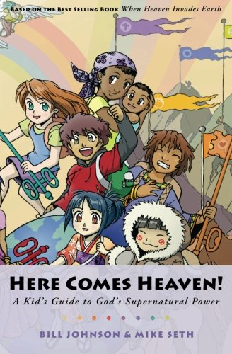 Here Comes Heaven!: A Kid's Guide to God's Supernatural -