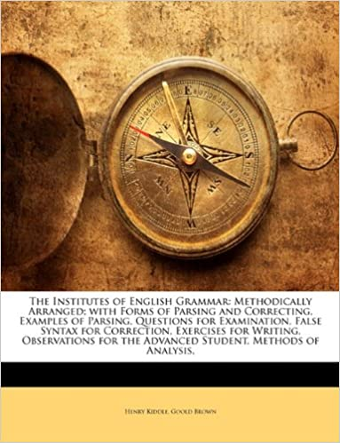 E-kirja Lataa englanti The Institutes of English Grammar: Methodically Arranged; with Forms of Parsing and Correcting, Examples of Parsing, Questions for Examination, False ... the Advanced Student, Methods of Analysis, PDF