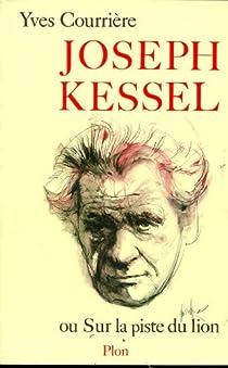 Joseph Kessel ou sur la piste du lion par Courrière