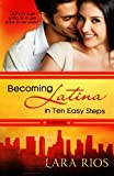 img - for Becoming Latina in 10 Easy Steps by Lara Rios (2013-09-16) book / textbook / text book