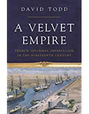 A Velvet Empire: French Informal Imperialism in the Nineteenth Century