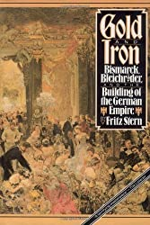 Gold and Iron: Bismarck, Bleichreoder, and the Building of the German Empire