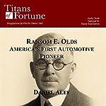 Ransom E. Olds: America's First Automotive Pioneer | Daniel Alef