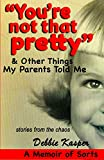 """You're Not That Pretty"" & Other Things My Parents"