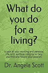 What do you do for a living?: A look at your working and personal life, with spiritual insights to help you find and follow your passion Paperback