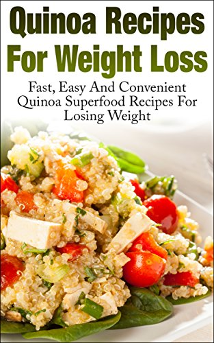 Quinoa Recipes For Weight Loss Fast, Easy And Convenient Quinoa Superfood  Recipes For Loosing Weight (Quinoa, Weight Loss, grain, Healthy, Quick,