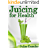 Juicing for Health! Green Juice and Smoothie Recipes for Weight Loss - Juicing Diet Plan for Cleanse and Detox (Diet Recipe Books - Healthy Cooking for Healthy Living Book 1)