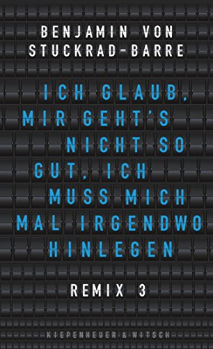 Ich glaub, mir geht's nicht so gut, ich muss mich mal irgendwo hinlegen: Remix 3 (German Edition)