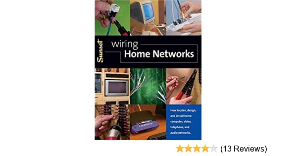 wiring home networks: how to plan, design, and install home computer,  video, telephone, and audio systems: editors of sunset books: amazon com:  books