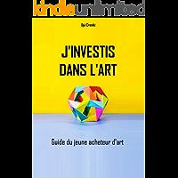 J'investis dans l'art: Guide du jeune acheteur d'art (French Edition)