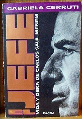 El jefe, vida y obra de Carlos Saúl Menem Espejo de la Argentina: Amazon.es: Gabriela Cerruti: Libros