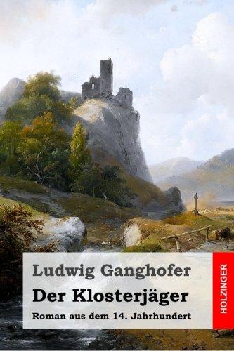Der Klosterjager: Roman aus dem 14. Jahrhundert  [Ganghofer, Ludwig] (Tapa Blanda)
