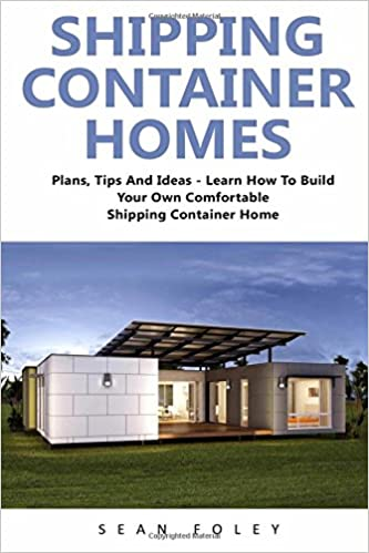 Shipping Container Homes: Plans, Tips And Ideas   Learn How To Build Your  Own Comfortable Shipping Container Home! (Shipping Container, Shipping  Container ...