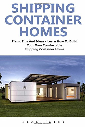 Shipping Container Homes: Plans, Tips And Ideas - Learn How To Build Your Own Comfortable Shipping Container Home! (Shipping Container, Shipping Container Home Plans, Tiny Houses) por Sean Foley