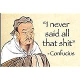 """I Never Said All That Shit"" - Confucius.... funny fridge magnet (ep)"
