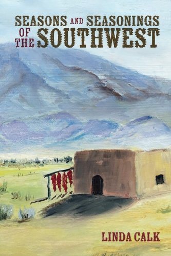 Seasons and Seasonings of the Southwest by Linda Calk