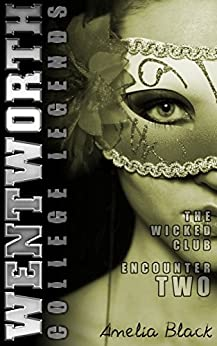 Wentworth College Legends - The Wicked Club - Encounter 2: A Wentworth College Adult Quickie by [Black, Amelia]