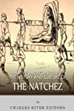Native American Tribes: the History and Culture of the Natchez, Charles River Charles River Editors, 1492792675