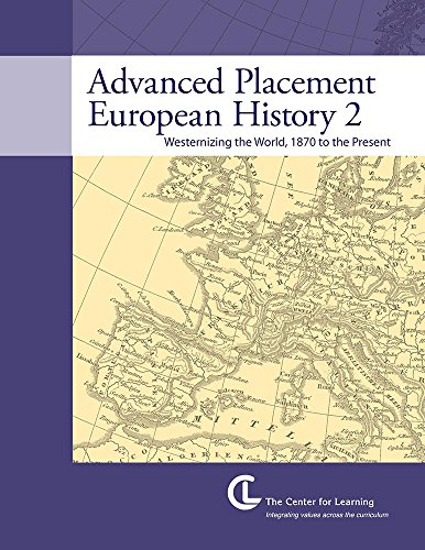 Advanced Placement European History 2: Westernizing the World, 1870 to the Present (Teacher Unit)