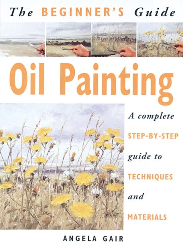 Download The Beginners Guide Oil Painting: A Complete Step