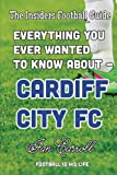 Everything You Ever Wanted to Know About - Cardiff City FC