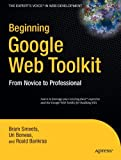 Beginning Google Web Toolkit: From Novice to Professional (Expert's Voice in Web Development)