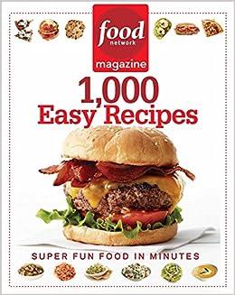 Food network magazine 1 000 easy recipes super fun food for every food network magazine 1 000 easy recipes super fun food for every day food network magazine 9781401310745 amazon books forumfinder Gallery