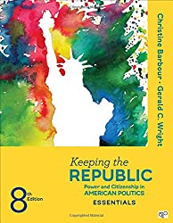 Keeping the Republic; Power and Citizenship in American Politics, THE ESSENTIALS Eighth Edition