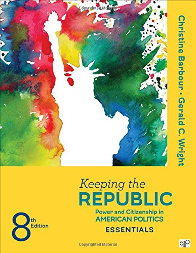 1506349986 - Keeping the Republic; Power and Citizenship in American Politics, THE ESSENTIALS Eighth Edition