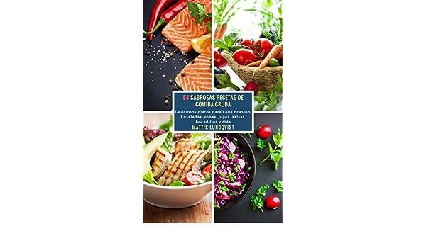 54 Sabrosas Recetas de Comida Cruda: Deliciosos platos para cada ocasión: Ensaladas, sopas, jugos, salsas, bocadillos y más eBook: Mattis Lundqvist: ...