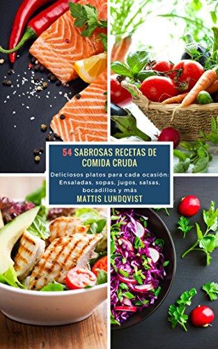 54 Sabrosas Recetas de Comida Cruda: Deliciosos platos para cada ocasión: Ensaladas, sopas