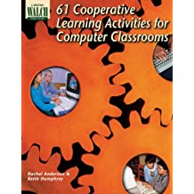 61 Cooperative Learning Activities for Computer Classrooms