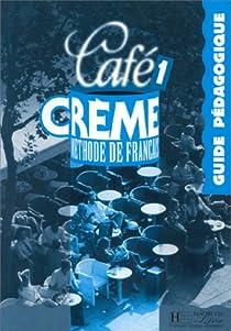 Café crème 1: Méthode de français par Kaneman-Pougatch