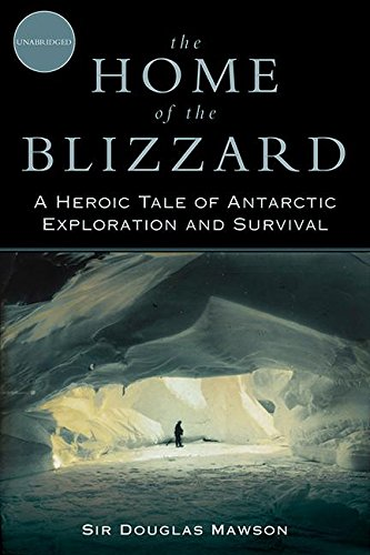 The Home of the Blizzard: A Heroic Tale of Antarctic Exploration and Survival pdf epub