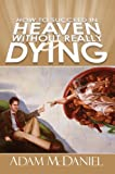 How to Succeed in Heaven Without Really Dying, Adam McDaniel, 0595671543
