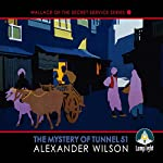 The Mystery of Tunnel 51: Book 1 in Wallace of the Secret Service Series | Alexander Wilson