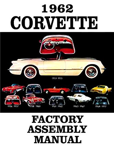 A MUST FOR OWNERS, MECHANICS & RESTORERS - THE 1962 CORVETTE FACTORY ASSEMBLY INSTRUCTION MANUAL - GUIDE - ALL MODELS Convertible, Hardtop 62 (Corvette Hardtop 62)
