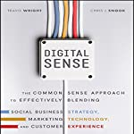 Digital Sense: The Common Sense Approach to Effectively Blending Social Business Strategy, Marketing Technology, and Customer Experience | Travis Wright,Chris J. Snook