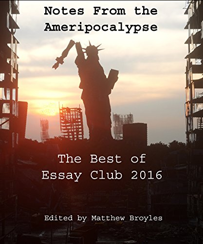notes-from-the-ameripocalypse-the-best-of-essay-club-2016
