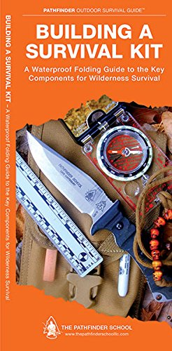 Building a Survival Kit: A Waterproof Folding Guide to the Key Components for Wilderness Survival (Pathfinder Outdoor Survival Guide Series)