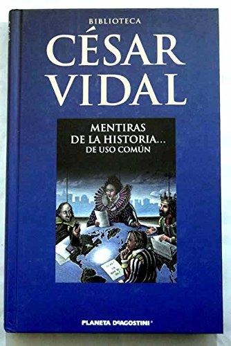 Mentiras De La Historia De Uso Común: Amazon.es: Vidal, César: Libros