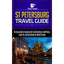 St Petersburg travel Guide: An Easy Guide to Exploring the Top Attractions, Food Places, Local Life, and Everything You Need to Know (Traveler Republic)