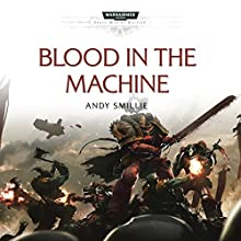 Blood in the Machine: Warhammer 40,000 Performance by Andy Smillie Narrated by Gareth Armstrong, Sean Barett, Martyn Ellis, Chris Fairbank, David Timson, Jane Whymark