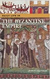 Daily Life in the Byzantine Empire, Marcus Rautman, 0313324379